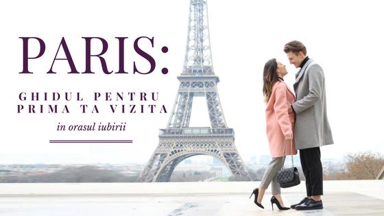 Ghid: Prima ta vizita in Paris